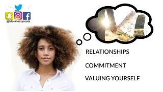 RELATIONSHIPS: COMMITMENT | MARRIAGE | VALUING YOURSELF | BLACKTOMYROOTS.COM