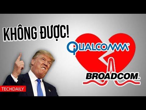 Tổng Thống Mỹ từ chối tình yêu của Qualcomm và Broadcom||TECHDALY||TECHMAG