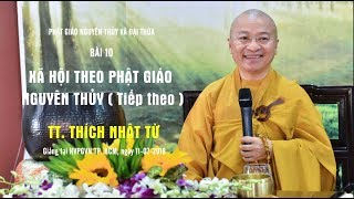 Bài 10: Xã hội theo Phật giáo nguyên thủy( tiếp theo) - TT. Thích Nhật Từ