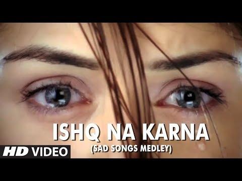 Video Ishq Na Karna (Sad Songs Medley) - Full HD Video Song - Phir Bewafai download in MP3, 3GP, MP4, WEBM, AVI, FLV January 2017