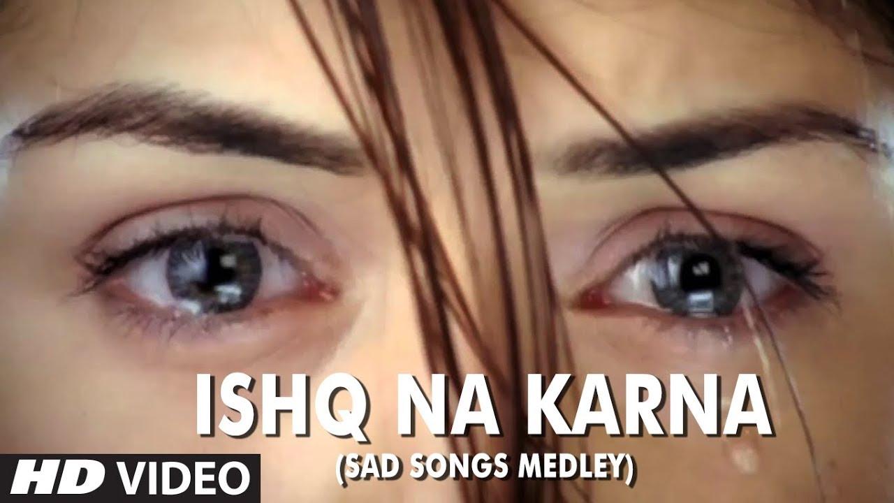 Download Ishq Na Karna Sad Songs Medley Full Hd Video Song