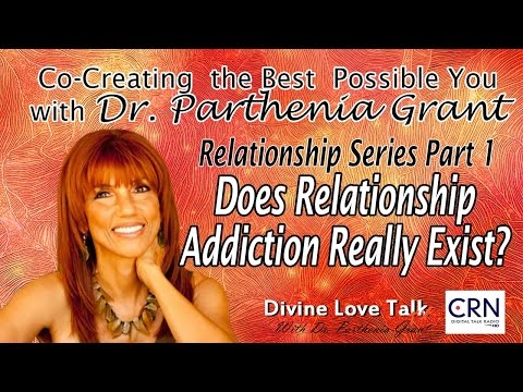 Does Relationship Addiction Really Exist? | Divine Love Talk w/ Dr. Parthenia Grant