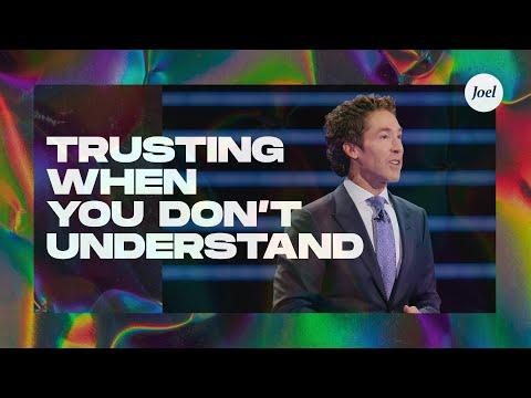 Trusting When You Don't Understand | Joel Osteen