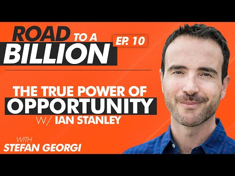 [RTB:E10] The True Power of Opportunity (w/ Ian Stanley) - The Road to a Billion with Stefan Georgi