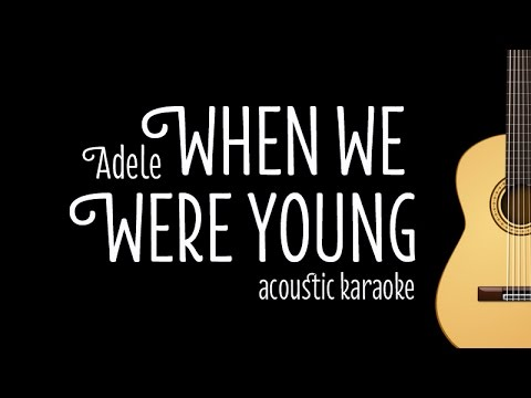 Adele - When We Were Young (Acoustic Guitar Karaoke Version)