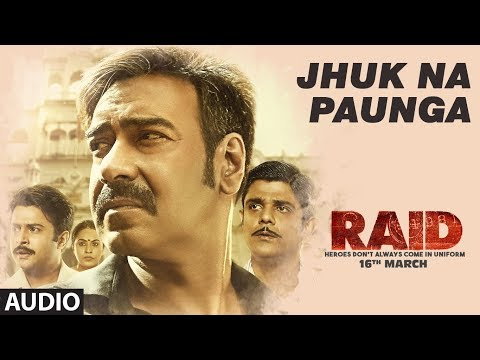 Jhuk Na Paunga Full Audio Song | RAID | Ajay Devgn