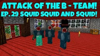 Attack Of The B-Team! Ep.29 Squid, Squid and Squid!