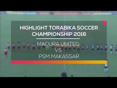 Highlight Madura United vs PSM Makassar - Torabika Soccer Championship