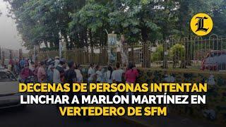 Decenas de personas intentan linchar a Marlon Martínez en vertedero de SFM