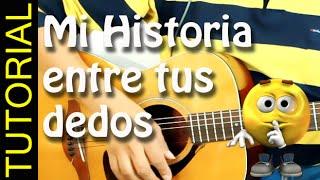 Como tocar Mi historia entre tus dedos en guitarra