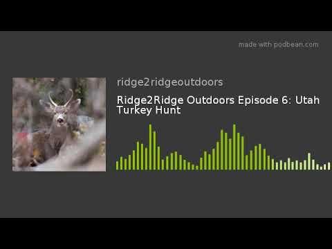 Ridge2Ridge Outdoors Episode 6: Utah Turkey Hunt