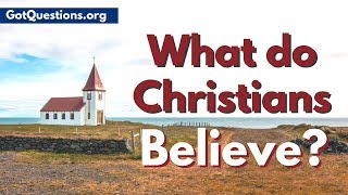 If someone were is ask you, what is Christianity, what do Christians believe, what is a Christian, or how is Christianity defined,...