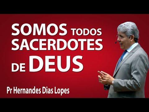 Somos todos sacerdotes de Deus - Pr Hernandes Dias Lopes