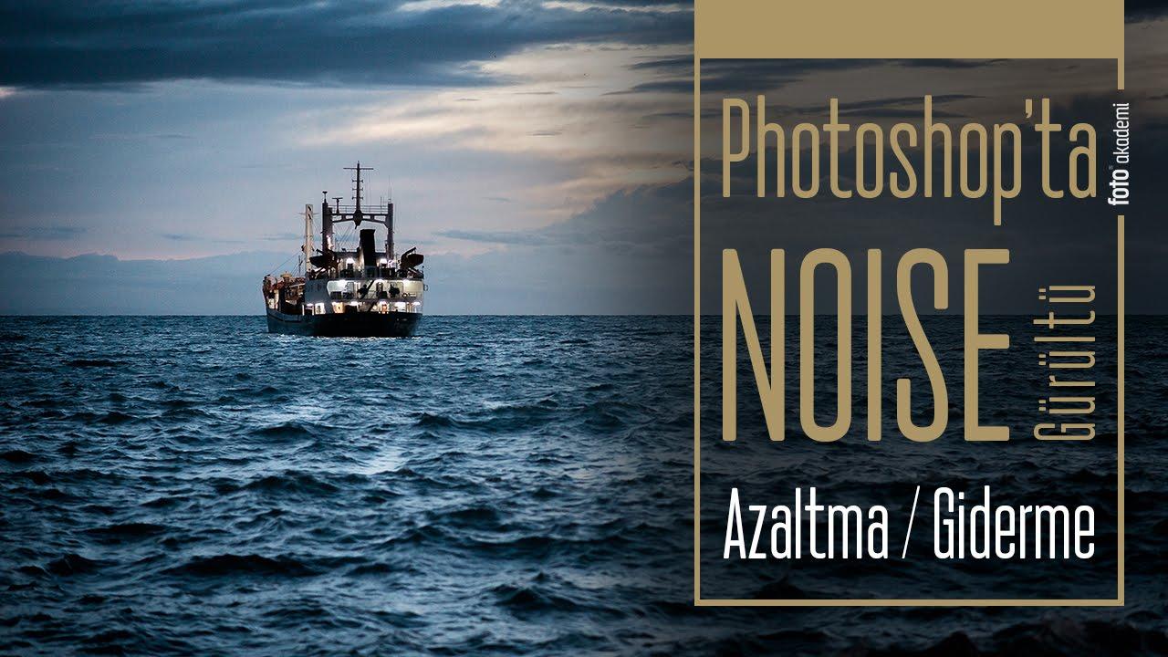 Photoshop'ta NOISE (kumlanma) Azaltma Nasıl Yapılır?