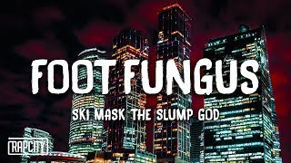 Ski Mask The Slump God - Foot Fungus (Lyrics)