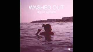 Video Washed Out - Life Of Leisure (Full Album) | HD MP3, 3GP, MP4, WEBM, AVI, FLV November 2017