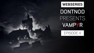 Webseries: DONTNOD Presents Vampyr Episode 4 - Stories from the dark