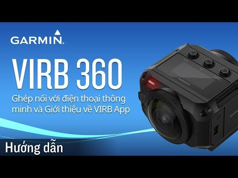 VIRB 360: Ghép nối với điện thoại thông minh và Giới thiệu về VIRB App