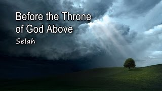 Before the Throne of God Above - Selah [with lyrics]