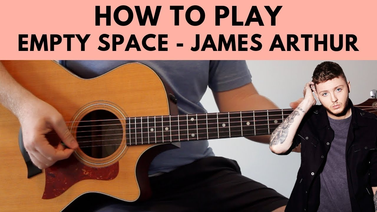 How To Play Empty Space – James Arthur Acoustic Guitar Tutorial w/ Chords