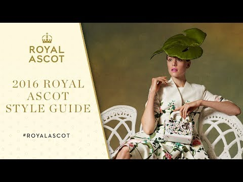 Royal Ascot Style Guide 2016