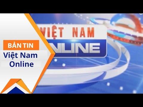 Việt Nam Online ngày 24/04/2017 | VTC1 - Thời lượng: 25 phút.