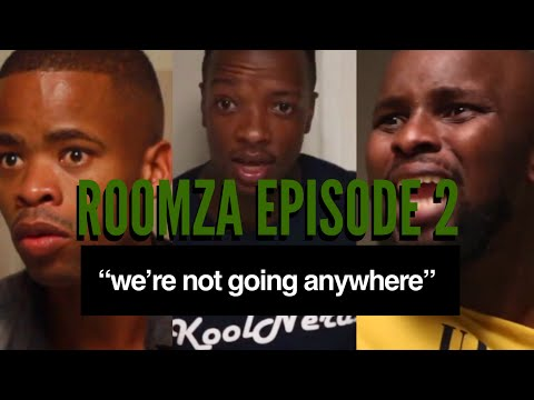 """ROOMZA EPISODE 2 -  """"WE'RE NOT GOING ANYWHERE"""""""