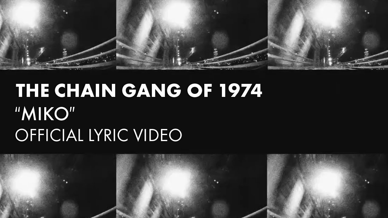 The Chain Gang Of 1974 – Miko [Official Lyric Video]