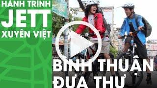 Hành Trình Jett Xuyên Việt - Bình Thuận (P.1)