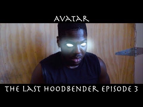 AVATAR THE LAST HOODBENDER: Episode 3 (Part 1)