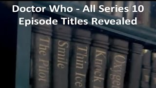 I go through each and every Episode titles for series 10 of Doctor Who and give my first thoughts on the titles. My Channel ...