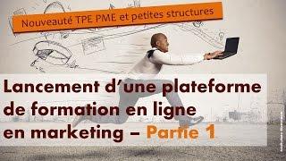 Nouveauté: lancement plateforme de formation marketing en ligne pour TPE PME, partie 1
