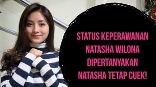 Download Video STATUS KEPERAWANAN NATASHA WILONA DIPERTANYAKAN - NATASHA TETAP CUEK! MP3 3GP MP4