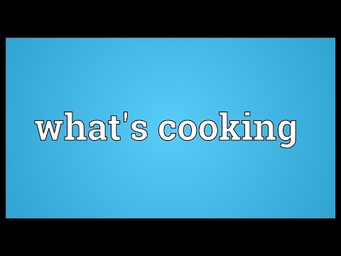 What's Cooking Meaning