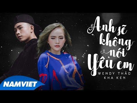 Anh Sẽ Không Nói Yêu Em - Kha Ken ft Wendy Thảo (Official Lyric Video) - Thời lượng: 5 phút, 41 giây.