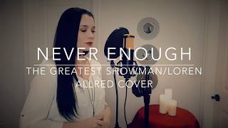 Video Never Enough - Loren Allred/The Greatest Showman Cover MP3, 3GP, MP4, WEBM, AVI, FLV Maret 2018