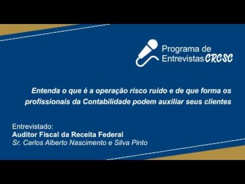 Entrevista com o Auditor Fiscal da Receita Federal do Brasil, Carlos Alberto Nascimento e Silva Pinto sobre a Operação Risco Ruído