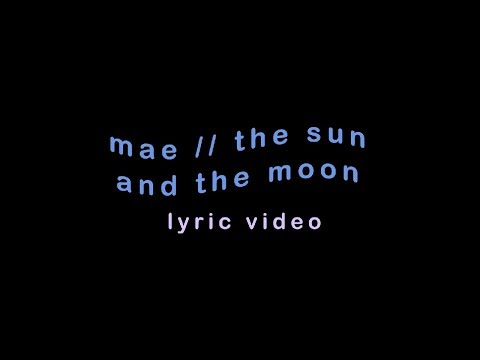 LYRIC VIDEO | Mae - The Sun and the Moon