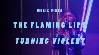 Turning Violent The Flaming Lips