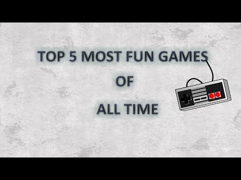 TOP 5 MOST FUN GAMES OF ALL TIME