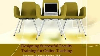 Designing Successful Faculty Training for Online Teaching (OTC13)