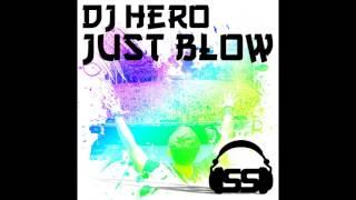 DJ Hero - Just Blow (Biggest Rooms Remix)