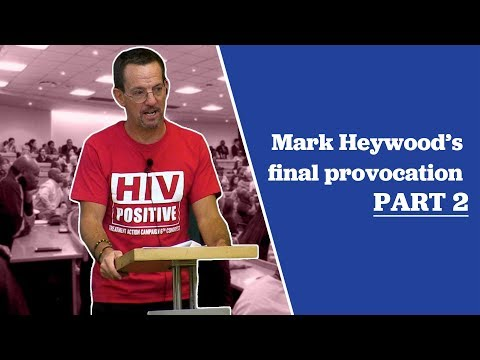 Mark Heywood's Final Provocation Part 2