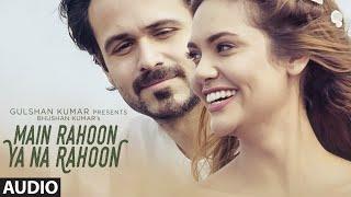 Main Rahoon Ya Na Rahoon Full AUDIO Song   Emraan Hashmi, Esha Gupta   Amaal Mallik, Armaan Malik