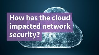 How Has the Cloud Impacted Network Security?