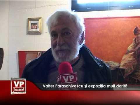 Valter Paraschivescu şi expoziţia mult dorită