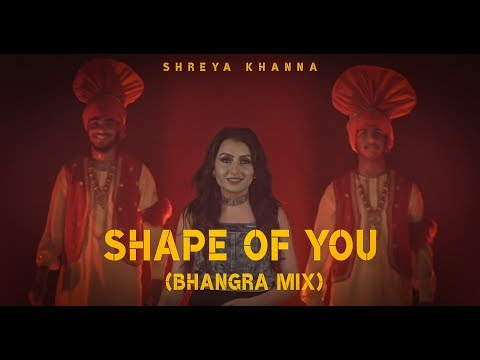 Ed Sheeran - Shape of You | Bhangra Mix (Cover) | Shreya Khanna | Arpan Bawa
