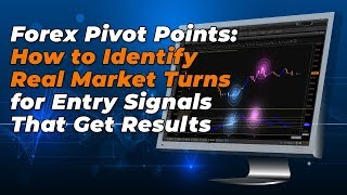 How To Identify Real Forex Pivot Points: Market Turns For Entry Signals That Get Results