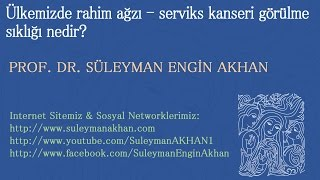 Ülkemizde rahim ağzı - serviks kanseri görülme sıklığı nedir? - Prof. Dr. Süleyman Engin Akhan