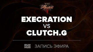 Execration vs Clutch Gamers, Manilla Masters, game 1 [Mila]